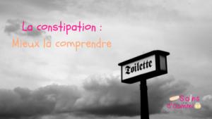 La constipation : mieux la comprendre